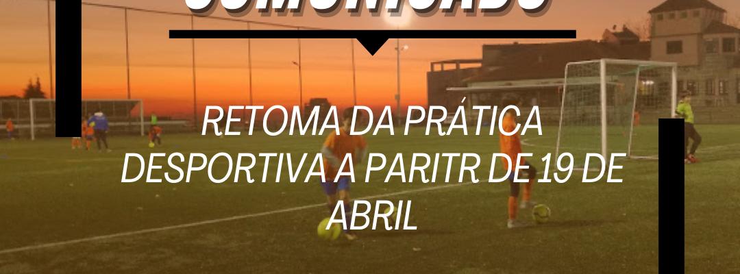 Comunicado – Retoma da prática desportiva a partir de 19 de abril